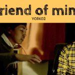 friend of mine – Yo1ko2