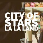 City of Stars – cover「映画LA LA LAND挿入歌」Ryan Gosling & Emma Stone
